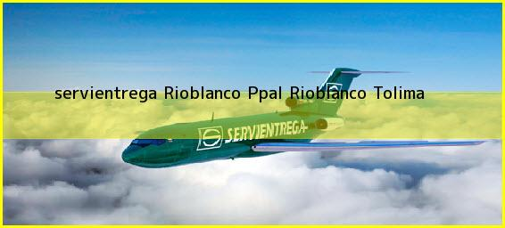 <b>servientrega Rioblanco Ppal</b> Rioblanco Tolima