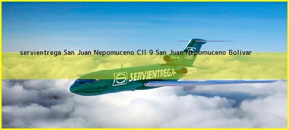 <b>servientrega San Juan Nepomuceno Cll 9</b> San Juan Nepomuceno Bolivar