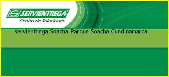 <b>servientrega Soacha Parque</b> Soacha Cundinamarca