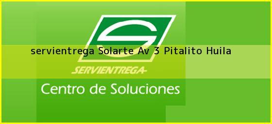 <b>servientrega Solarte Av 3</b> Pitalito Huila