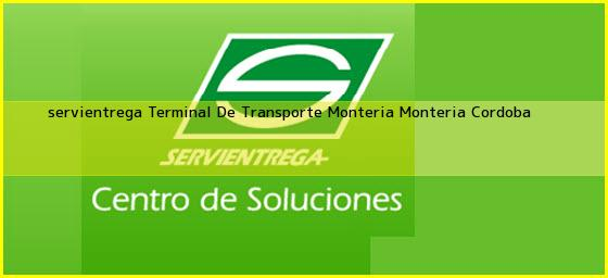 <b>servientrega Terminal De Transporte Monteria</b> Monteria Cordoba