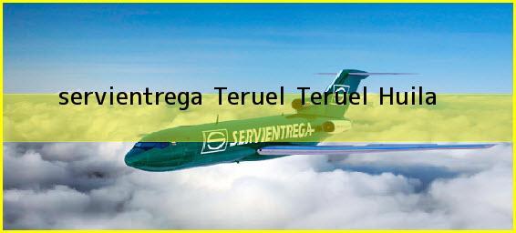 <b>servientrega Teruel</b> Teruel Huila