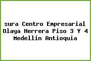 <i>sura Centro Empresarial Olaya Herrera Piso 3 Y 4 Medellin Antioquia</i>