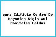 <i>sura Edificio Centro De Negocios Siglo Xxi Manizales Caldas</i>