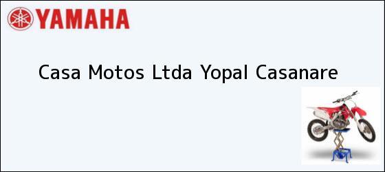 Teléfono, Dirección y otros datos de contacto para Casa Motos Ltda, Yopal, Casanare, Colombia