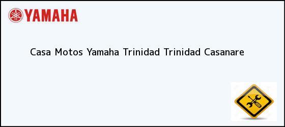 Teléfono, Dirección y otros datos de contacto para Casa Motos Yamaha Trinidad, Trinidad, Casanare, Colombia