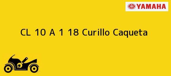 Teléfono, Dirección y otros datos de contacto para CL 10 A 1 18, Curillo, Caqueta, Colombia