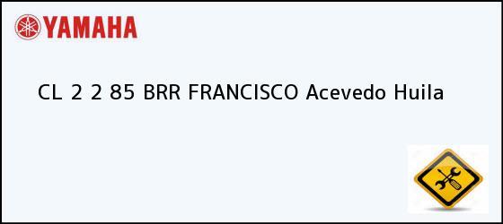 Teléfono, Dirección y otros datos de contacto para CL 2 2 85 BRR FRANCISCO, Acevedo, Huila, Colombia