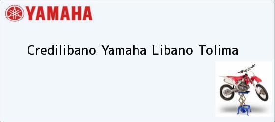 Teléfono, Dirección y otros datos de contacto para Credilibano Yamaha, Libano, Tolima, Colombia