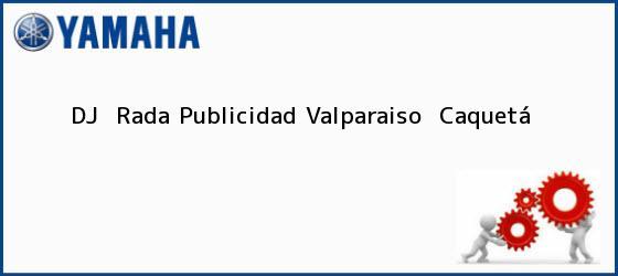 Teléfono, Dirección y otros datos de contacto para DJ  Rada Publicidad, Valparaiso , Caquetá, Colombia