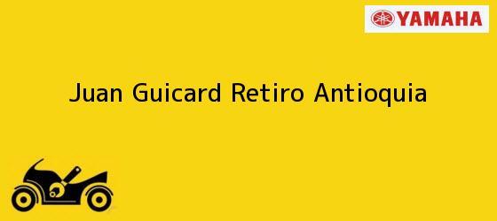 Teléfono, Dirección y otros datos de contacto para  Juan Guicard, Retiro, Antioquia, Colombia