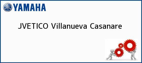 Teléfono, Dirección y otros datos de contacto para  JVETICO, Villanueva, Casanare, Colombia