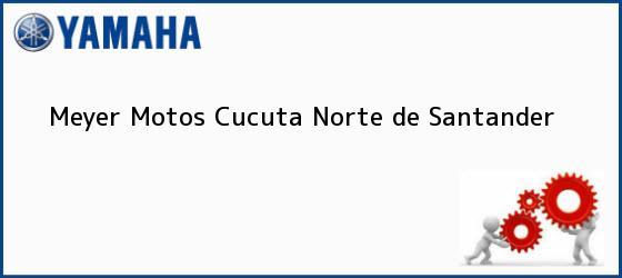 Teléfono, Dirección y otros datos de contacto para Meyer Motos, Cucuta, Norte de Santander, Colombia