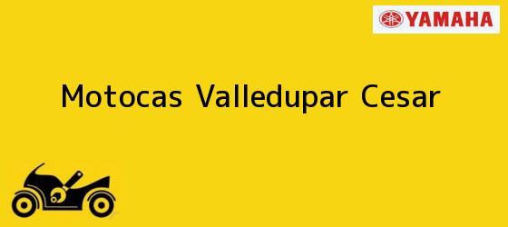 Teléfono, Dirección y otros datos de contacto para Motocas, Valledupar, Cesar, Colombia