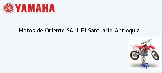 Teléfono, Dirección y otros datos de contacto para Motos de Oriente SA 1, El Santuario, Antioquia, Colombia