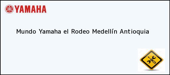 Teléfono, Dirección y otros datos de contacto para Mundo Yamaha el Rodeo, Medellín, Antioquia, Colombia