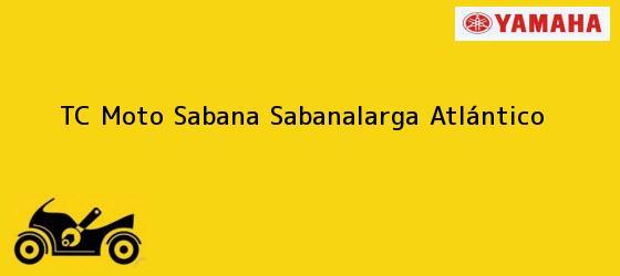 Teléfono, Dirección y otros datos de contacto para TC Moto Sabana, Sabanalarga, Atlántico, Colombia