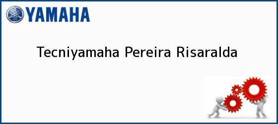 Teléfono, Dirección y otros datos de contacto para Tecniyamaha, Pereira, Risaralda, Colombia