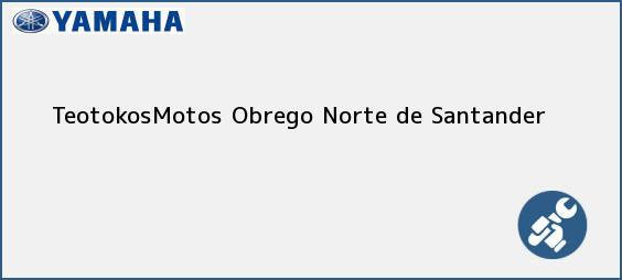 Teléfono, Dirección y otros datos de contacto para TeotokosMotos, Obrego, Norte de Santander, Colombia