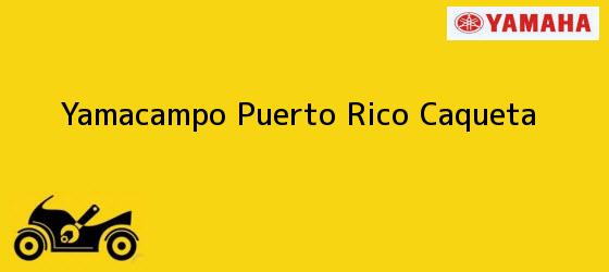 Teléfono, Dirección y otros datos de contacto para Yamacampo, Puerto Rico, Caqueta, Colombia