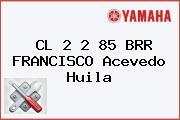 CL 2 2 85 BRR FRANCISCO Acevedo Huila