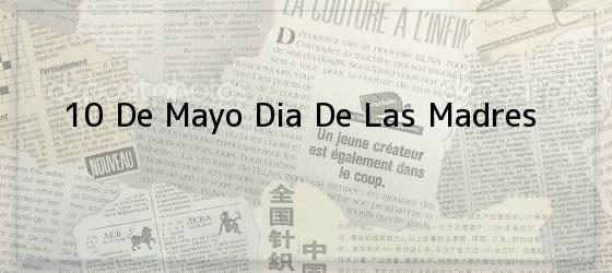 10 De Mayo Dia De Las Madres