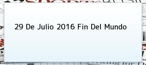 29 De Julio 2016 Fin Del Mundo