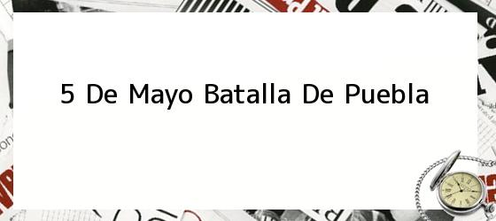 5 De Mayo Batalla De Puebla