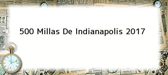 500 Millas De Indianapolis 2017