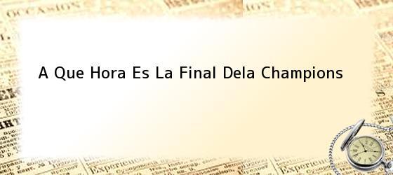 A Que Hora Es La Final Dela Champions