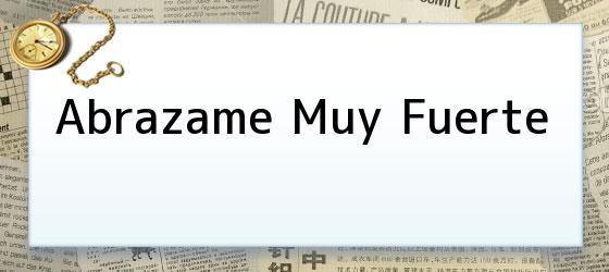 Abrazame Muy Fuerte