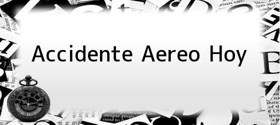 Accidente Aereo Hoy