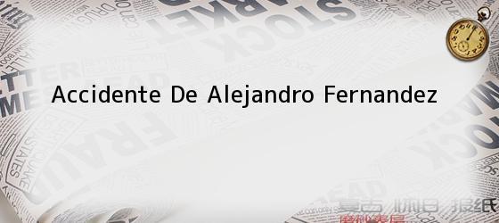 Accidente De Alejandro Fernandez