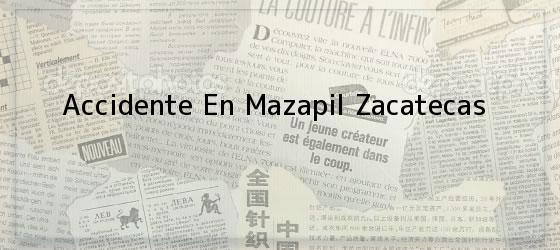 Accidente En Mazapil Zacatecas