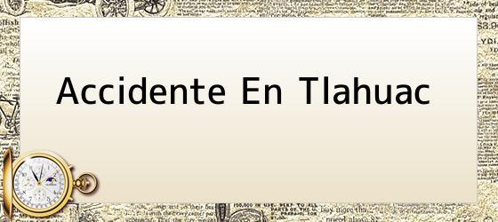 Accidente En Tlahuac