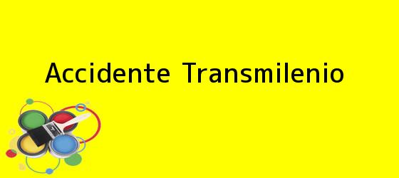 <b>Accidente Transmilenio</b>