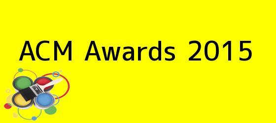 <b>ACM Awards 2015</b>