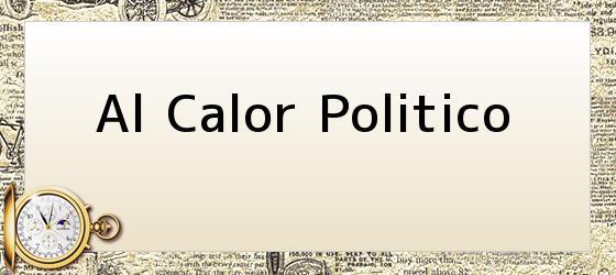 Al Calor Politico
