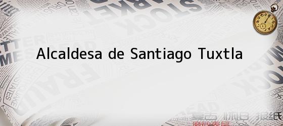 Alcaldesa de Santiago Tuxtla
