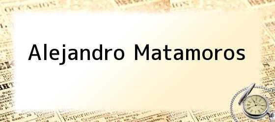 Alejandro Matamoros