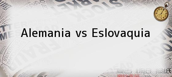 Alemania vs Eslovaquia