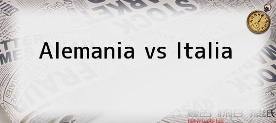 Alemania Vs Italia