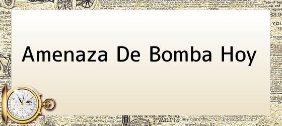 Amenaza De Bomba Hoy
