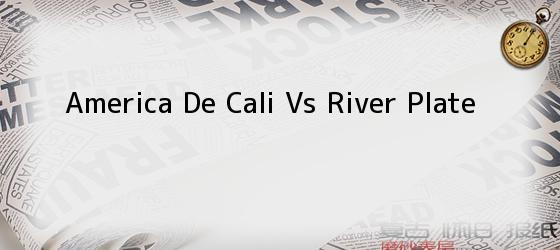America De Cali Vs River Plate