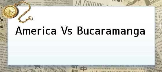 America Vs Bucaramanga