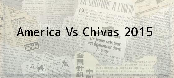 <b>America Vs Chivas 2015</b>