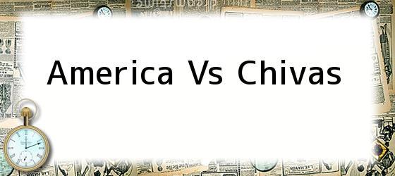 <b>America Vs Chivas</b>
