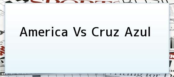 America Vs Cruz Azul