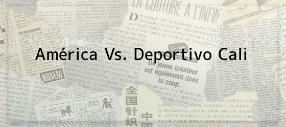 América Vs. Deportivo Cali