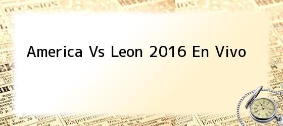 America Vs Leon 2016 En Vivo